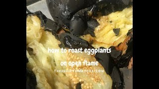 How to roast eggplants on open flame