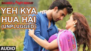 'Yeh Kya Hua Hai (Unplugged)' Full AUDIO Song | Baankey ki