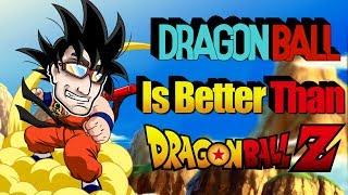 Why Is Dragon Ball BETTER Than Dragon Ball Z?