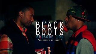 BLACK BOOTS | Ep. 101 Expressed Interest | @BlackBootsTV