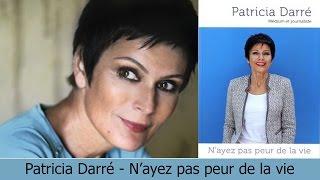 PATRICIA DARRE   N'AYEZ PAS PEUR DE LA VIE !