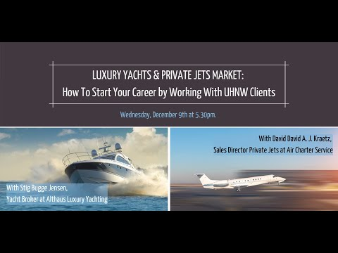 Career Talk about Luxury Yachts & Private Jets markets