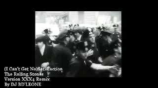 (I Can't Get No) Satisfaction, The Rolling Stones Version XXX4 Remix