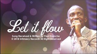 LET IT FLOW   Dr Paul Enenche