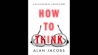 How to Think by Alan Jacobs, read by P.J. Ochlan  – Audiobook Excerpt