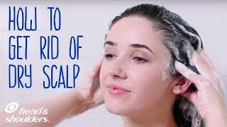 How To Get Rid Of A Dry Scalp | 3 Hair Care Tips And Tricks​ | Head & Shoulders