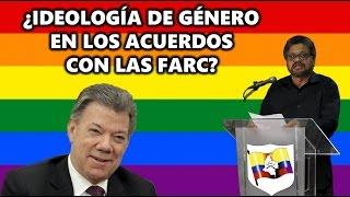 (Alerta) IDEOLOGÍA DE GÉNERO EN LOS ACUERDOS CON LAS FARC