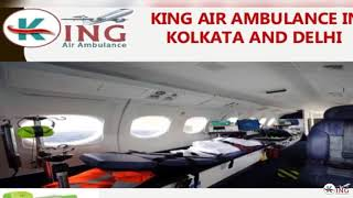 Now Book Unrivalled King Air Ambulance in Kolkata and Delhi