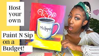 Host your own Paint and Sip on a Budget!