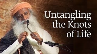 Untangling the Knots of Life | Sadhguru