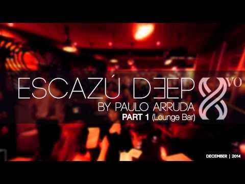DJ Paulo Arruda – ESCAZU DEEP – Part 1 – DEEP HOUSE CLASSICS