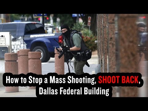 How to Stop a Mass Shooting, SHOOT BACK, Dallas Federal Building