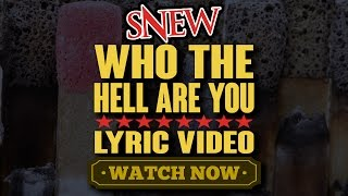 SNEW - WHO THE HELL ARE YOU LYRIC VIDEO