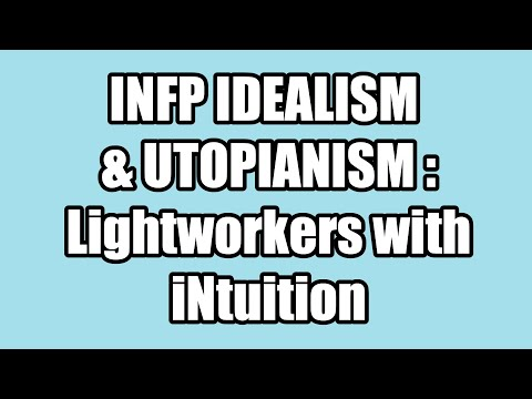 INFP IDEALISM & UTOPIANISM : Lightworkers with iNtuition
