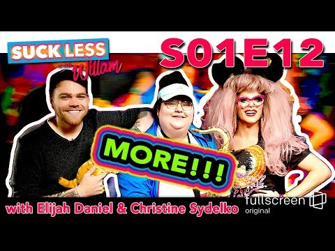Suck Less on Fullscreen with Elijah Daniel, Christine Sydelko & Willam MORE!