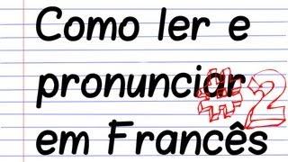 Como ler e pronunciar em Francês - Pronúncia - parte 2