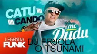 MC DUDU CATUCANDO A THECA DELA - DEJAY FRAJOLA O TSUNAMI