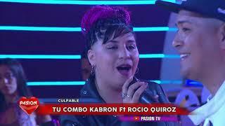 Culpable - Tu combo Kabron Ft Rocio Quiroz en Pasion