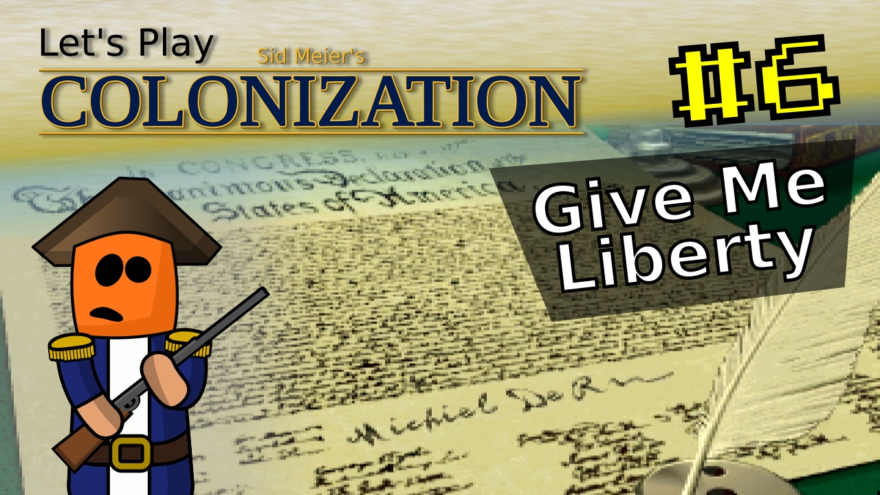 Sid Meier's Colonization #6 | Give Me Liberty