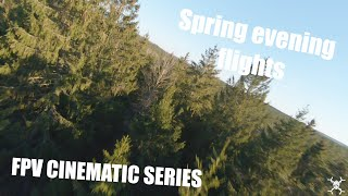 SPRING EVENING FLIGHTS / FPV CINEMATIC SERIES