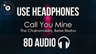 The Chainsmokers, Bebe Rexha - Call You Mine (8D AUDIO)