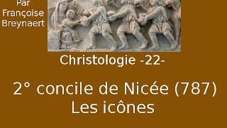 Christologie 22. Concile de Nicée II (787). Les icônes. Le triomphe de l
