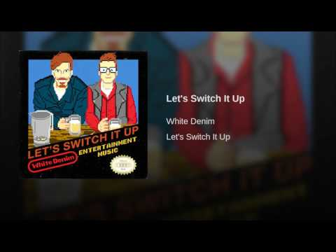 Let's Switch It Up (Song) by White Denim