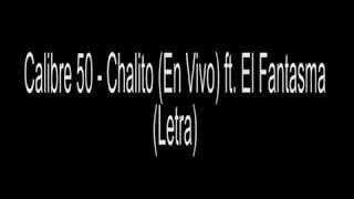Calibre 50   Chalito En Vivo Ft  El Fantasma (LETRA)