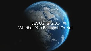 Is Jesus God? - The Son Shares the Same Nature As God The Father