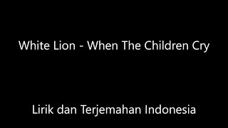 White Lion - When The Children Cry Lirik Dan Terjemahan Indonesia