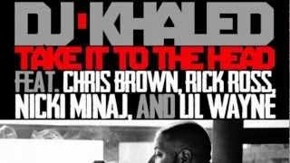 DJ Khaled - Take It To The Head ft. Chris Brown, Rick Ross, Nicki Minaj & Lil Wayne