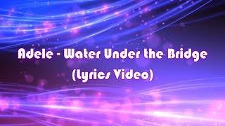 Adele -  Water Under the Bridge (Lyrics Video) [Adele]