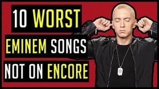Top 10 WORST Eminem Songs (That AREN'T On Encore)