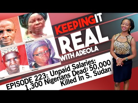 Keeping It Real With Adeola - 223 (Unpaid Salaries: 1,300 Nigerians Dead; 50,000 Killed In S. Sudan)