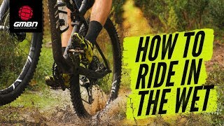 How To Ride In The Wet   Essential Wet Weather Mountain Biking Skills