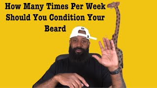 CONDITIONING YOUR BEARD | HOW MANY TIMES PER WEEK TO CONDITION