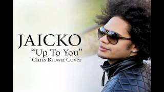 Jaicko - Up To You (Chris Brown Cover)