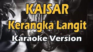 KAISAR - KERANGKA LANGIT (Karaoke Version)
