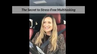 The Secret to Stress-Free Multitasking