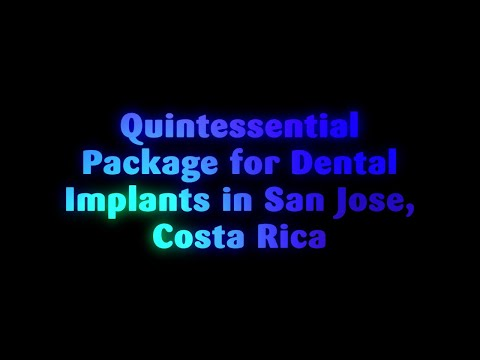 Quintessential Package for Dental Implants in San Jose, Costa Rica
