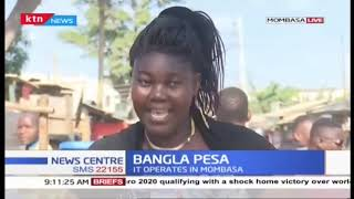 Bangla Pesa started in 2014 has gained roots in Mombasa as a form of money transfer
