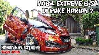 HONDA HRV MODIF EXTREME DI PAKE HARIAN ? | CARVLOG #140 INDONESIA