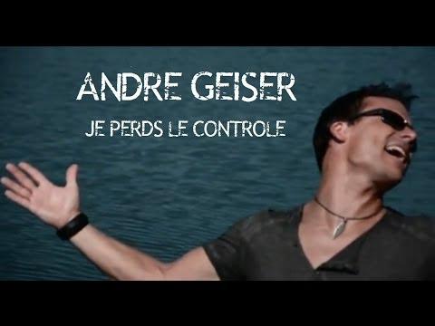 André Geiser - Je perds le contrôle - Clip officiel