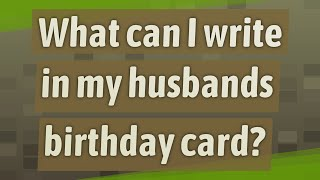 What can I write in my husbands birthday card?