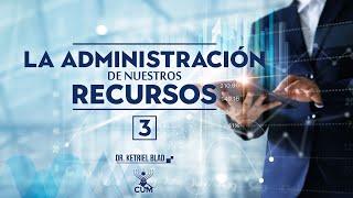 S3   La administración de nuestros recursos   Dr Ketriel Blad