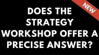 Does the strategy workshop offer a precise answer? (McKinsey style consulting engagements)