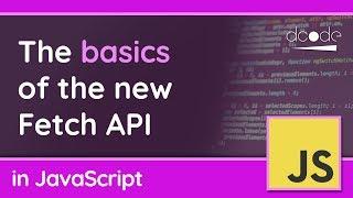 Basics of the Fetch API in JavaScript