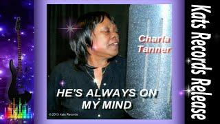 Charla Tanner-He's Always On My Mine