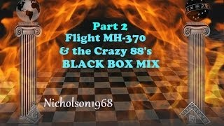 Flight MH-370 &The Crazy 88's Part 2 BLACK BOX MIX