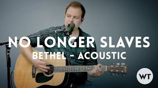 No Longer Slaves - Bethel Music - acoustic with chords